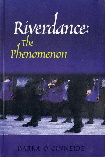 Riverdance : the phenomenon / Barra Ó Cinnéide