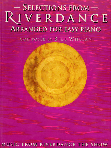 Selections from Riverdance : arranged for easy piano / composed by Bill Whelan