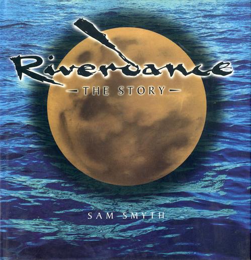 Riverdance : the story / written by Sam Smyth