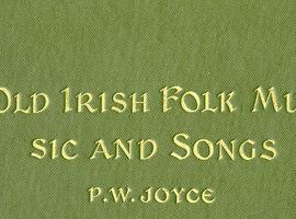 PW Joyce's Old Irish Folk Music and Songs, 1909